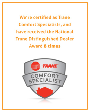 RAM heating and air is a trane certified comfort specialist team and national trane distinguished dealer